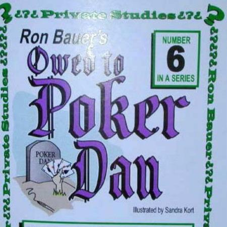 Bauer 06 - Owed to Poker Dan by Ron Bauer