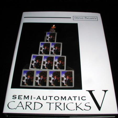 Semi-Automatic Card Tricks: Vol. 5 by Steve Beam