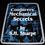 Conjurers' Mechanical Secrets by S.H. Sharpe