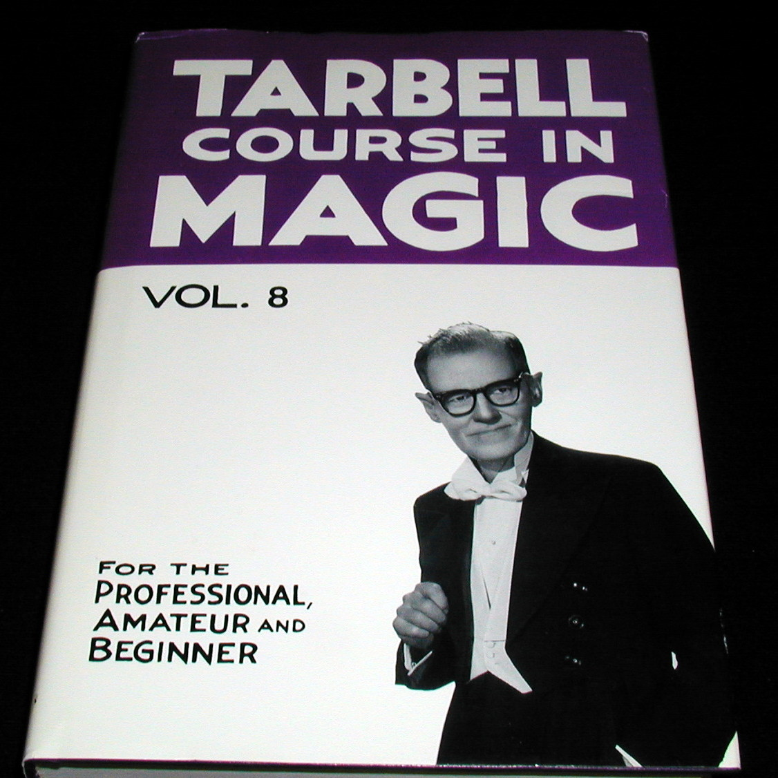 THE TARBELL COURSE IN MAGIC VOLUME 8 - GREAT HARDBACK EDITION FOR ALL MAGICIANS!