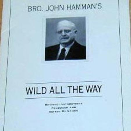 Wild All The Way by Bro. John Hamman