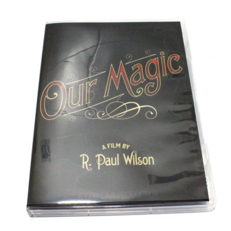 Our Magic Documentary by R. Paul Wilson