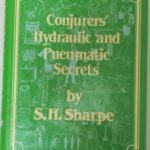 Conjurers' Hydraulic and Pneumatic Secrets by S.H. Sharpe